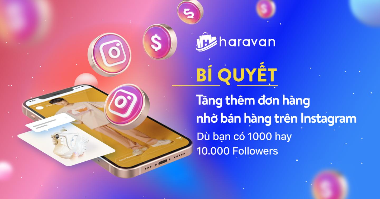Bí quyết tăng thêm đơn hàng nhờ bán hàng trên Instagram - Dù bạn có 1000 hay 10.000 followers