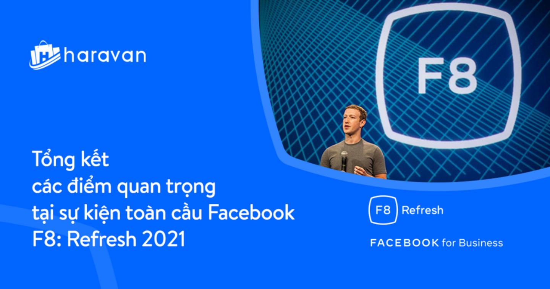 [Facebook F8 2021] Tổng kết các công bố quan trọng từ Facebook tại sự kiện toàn cầu F8 2021: Refresh