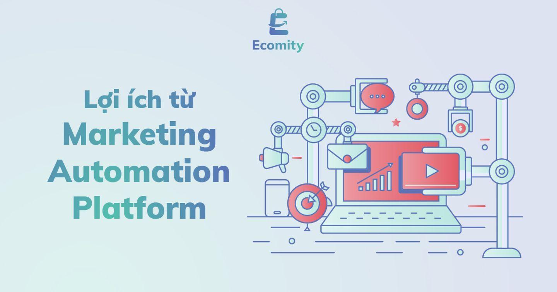 Marketing Automation Platform | Những lợi ích cho doanh nghiệp