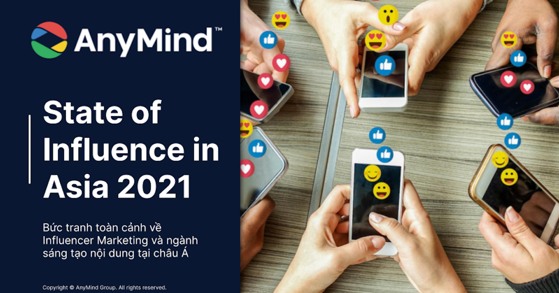 [Báo Cáo] State of Influence in Asia 2021 - Tổng quan về thị trường Influencer Marketing và ngành sáng tạo nội dungtại châu Á