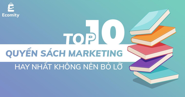 Top 10 quyển sách Marketing hay nhất không nên bỏ lỡ
