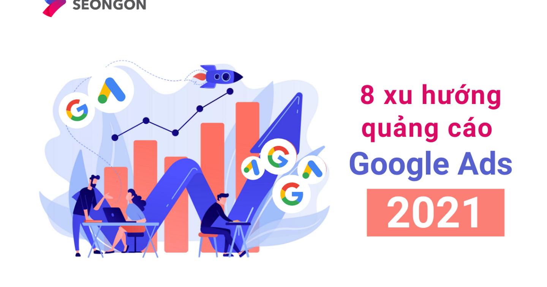 8 xu hướng quảng cáo Google Ads 2021