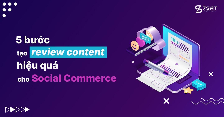 5 bước tạo review content hiệu quả cho Social Commerce