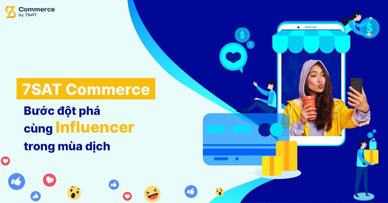 7SAT Commerce - Bước đột phá cùng Influencer trong mùa dịch