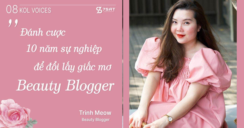 """KOL Voices #8 - Trinh Meow: """"Đánh cược 10 năm sự nghiệp để đối lấy giấc mơ Beauty Blogger"""""""