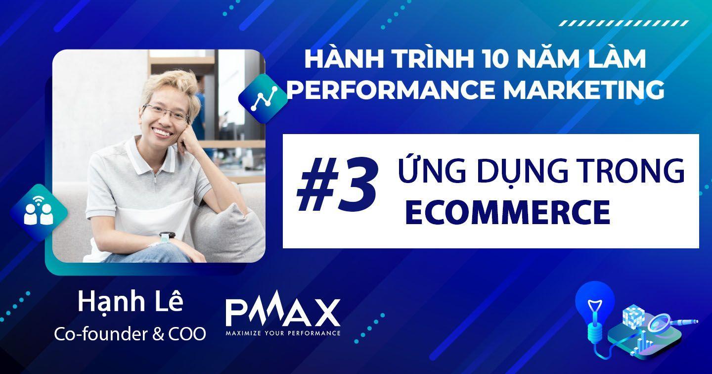 Performance Marketing #3: Ứng dụng Performance Marketing trong ngành Thương mại điện tử