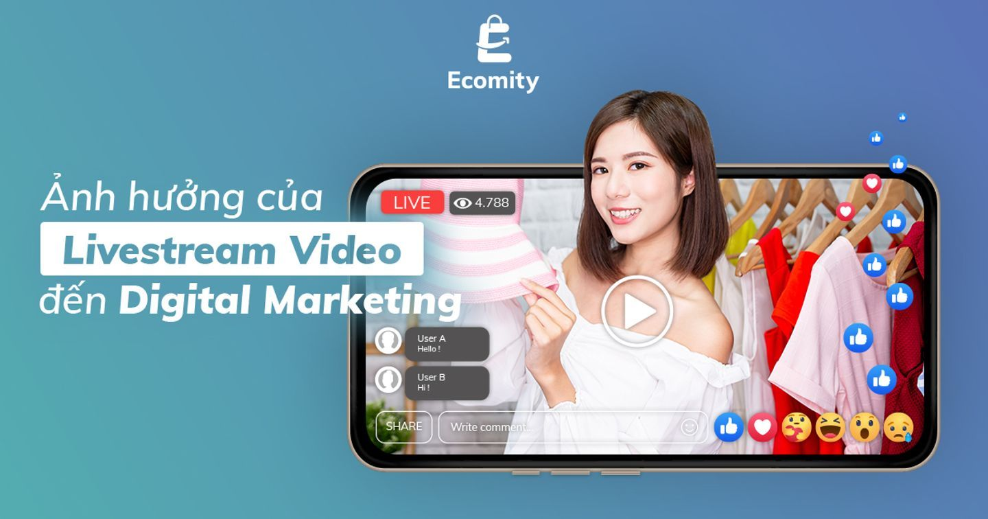 Ảnh hưởng của Livestream Video đến Digital Marketing