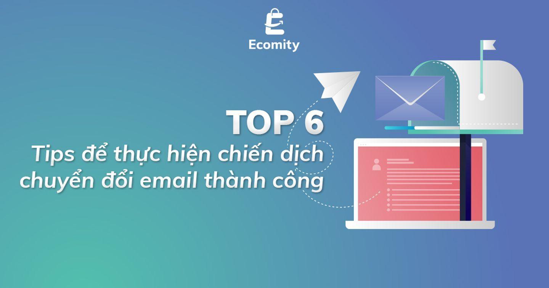 Email Marketing | TOP 6 Tips để chuyển đổi email thành công