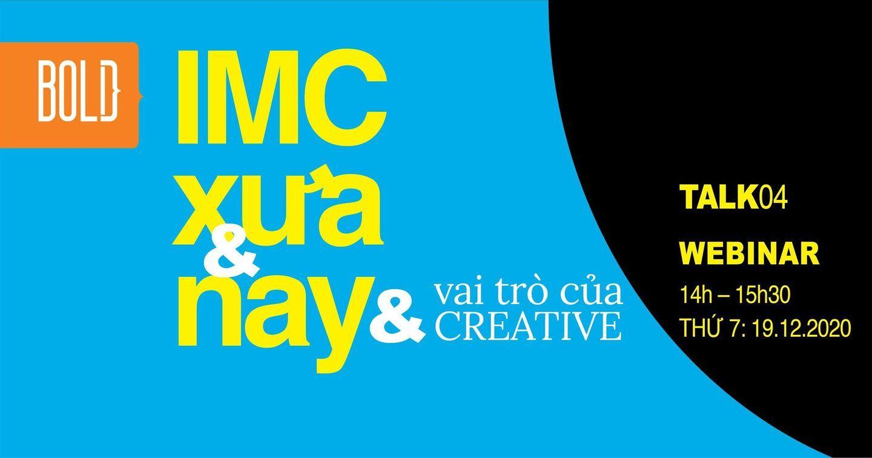 𝗕𝗢𝗟𝗗 𝗧𝗔𝗟𝗞 𝟬𝟰: IMC Xưa Và Nay Và Vai Trò Của Creative Trong IMC