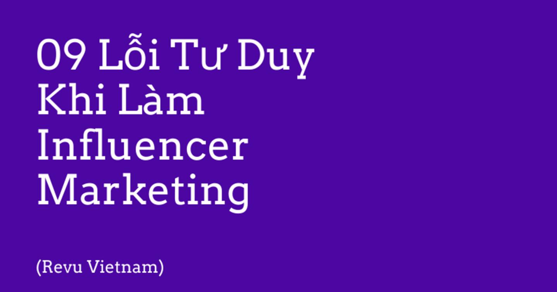 09 lỗi tư duy khi làm Influencer Marketing