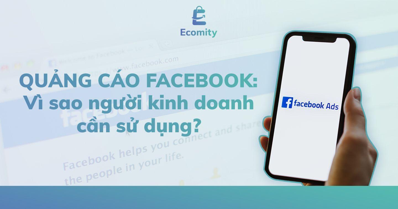 Quảng cáo Facebook: Vì sao người kinh doanh cần sử dụng?