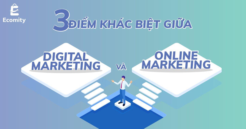3 Điểm Khác Biệt Giữa Digital Marketing Và Online Marketing