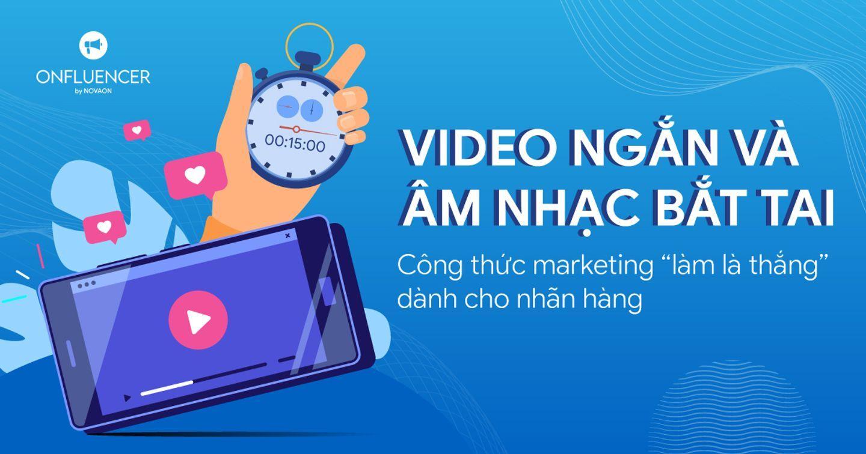"""Content On Trend #2: Short-form video cùng âm nhạc bắt tai - Công thức Marketing """"làm là thắng"""""""