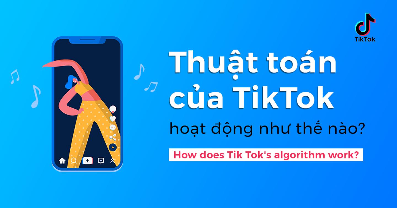 Hiểu chi tiết cách hoạt động của thuật toán TikTok giúp video của bạn nhanh chóng lên xu hướng