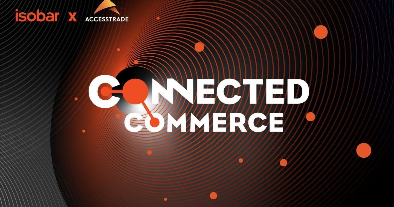Hội thảo Connected Commerce: Kết nối trực tiếp chiến dịch xây dựng thương hiệu (Branding) với hoạt động bán hàng (Commerce)