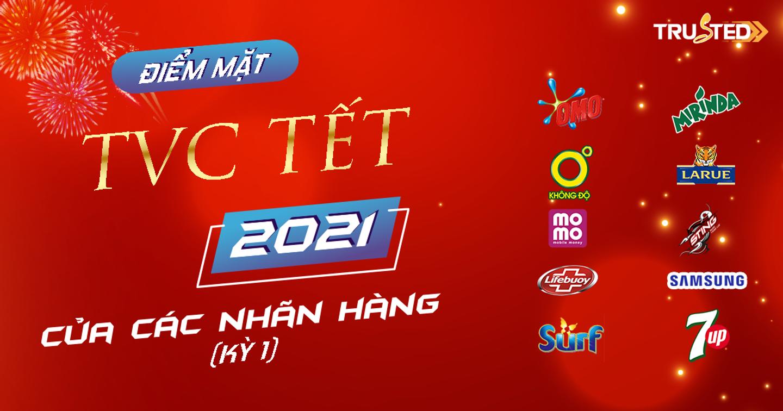 Điểm mặt TVC tết 2021 của các nhãn hàng (Kỳ 1)