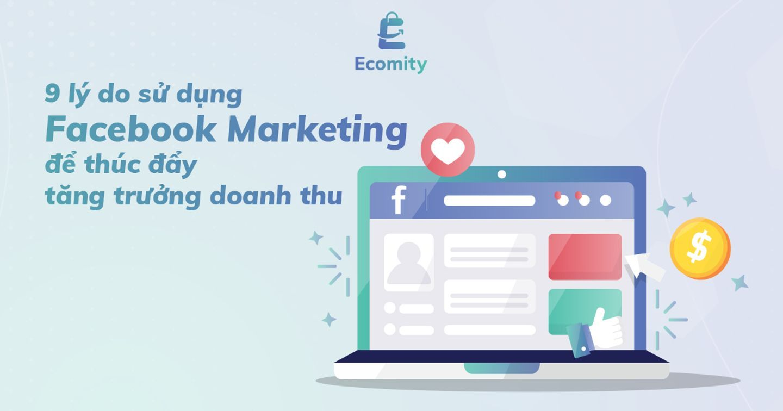 9 lý do sử dụng Facebook Marketing để thúc đẩy tăng trưởng doanh thu