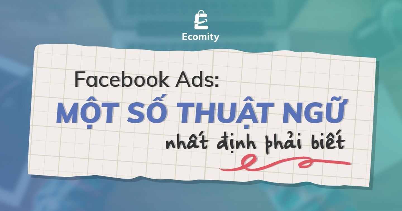 Facebook Ads: Một số thuật ngữ nhất định phải biết