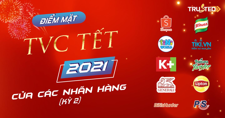 Điểm mặt TVC nhãn hàng trong dịp tết 2021 (kỳ 2)
