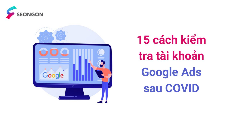 15 cách kiểm tra tài khoản Google Ads của bạn sau COVID