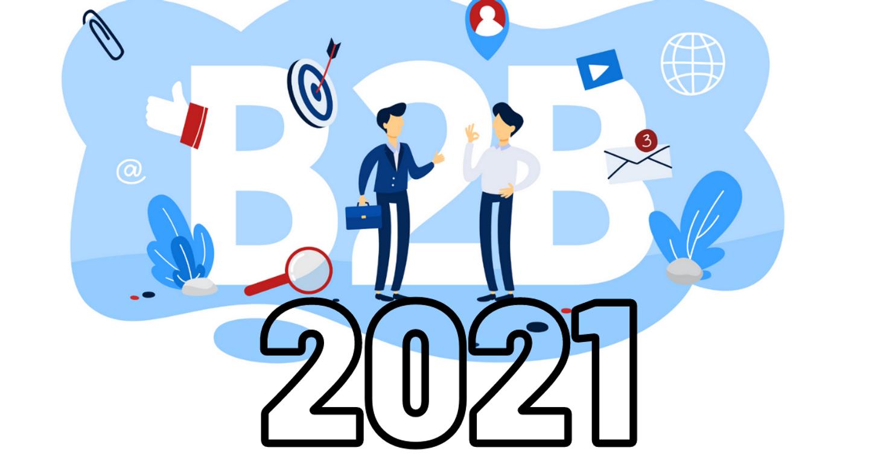 B2B Marketing 2021: Xu hướng mới nào sẽ giúp doanh nghiệp giữ chân khách hàng?