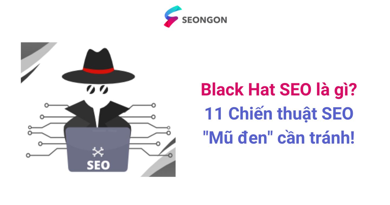 """Black Hat SEO là gì? 11 Chiến thuật SEO """"Mũ đen"""" cần tránh!"""