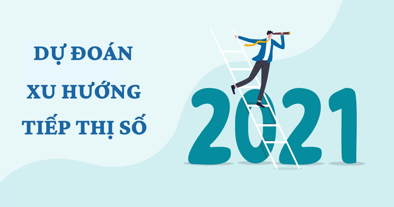 Xu hướng tiếp thị số 2021