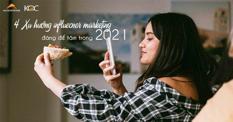 4 Xu hướng Influencer Marketing đáng để tâm trong 2021