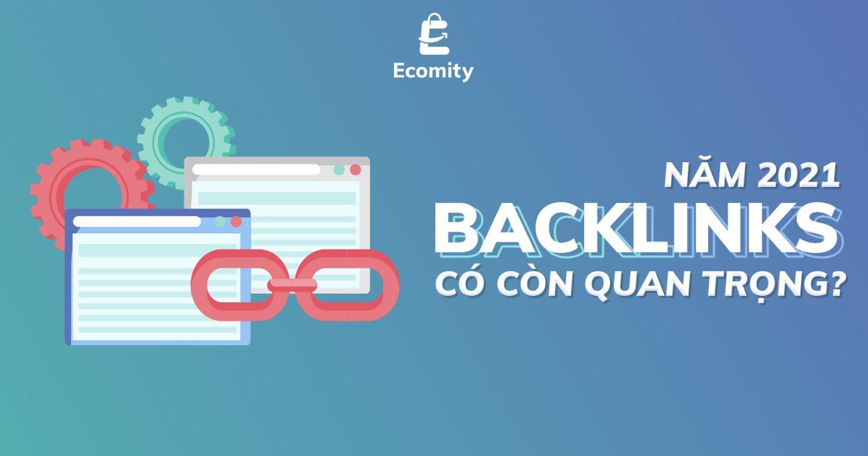 Năm 2021, Backlinks có còn quan trọng?