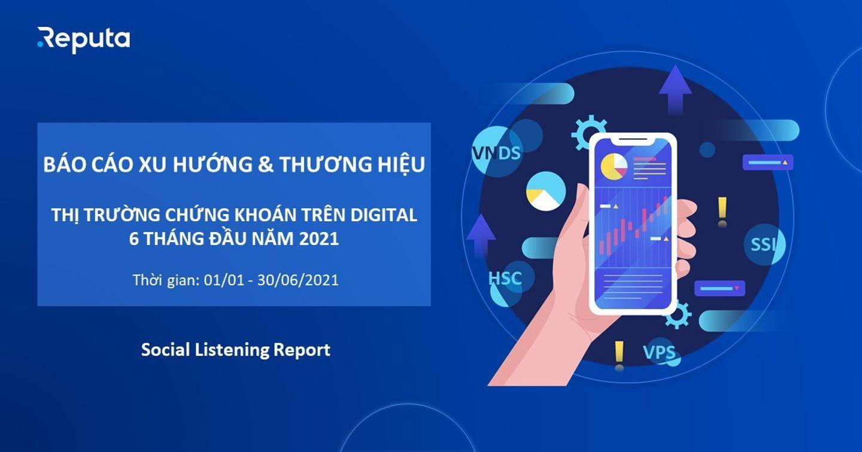 [Download] Báo cáo Xu hướng & Thương hiệu Thị trường Chứng khoán trên Digital 6 tháng đầu năm 2021