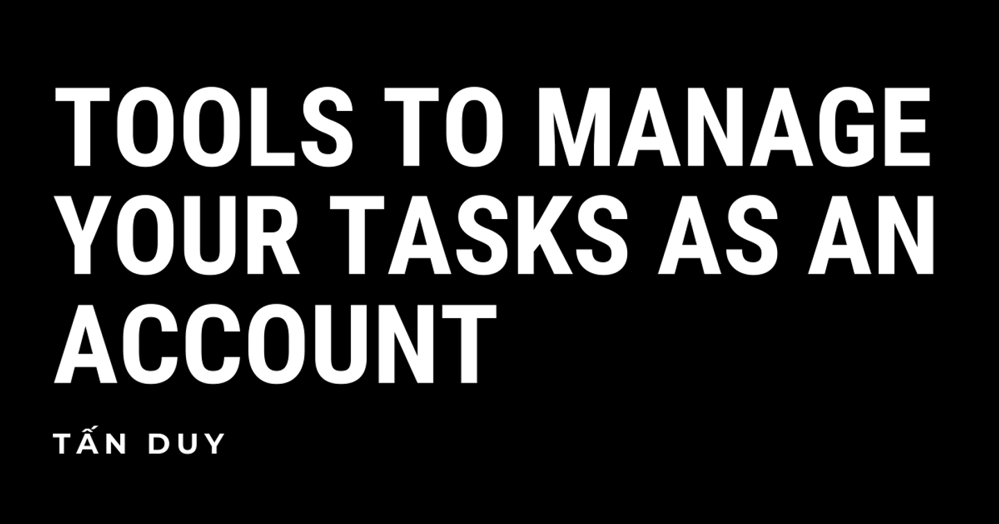 TOOLS TO MANAGE YOUR TASKS AS AN ACCOUNT
