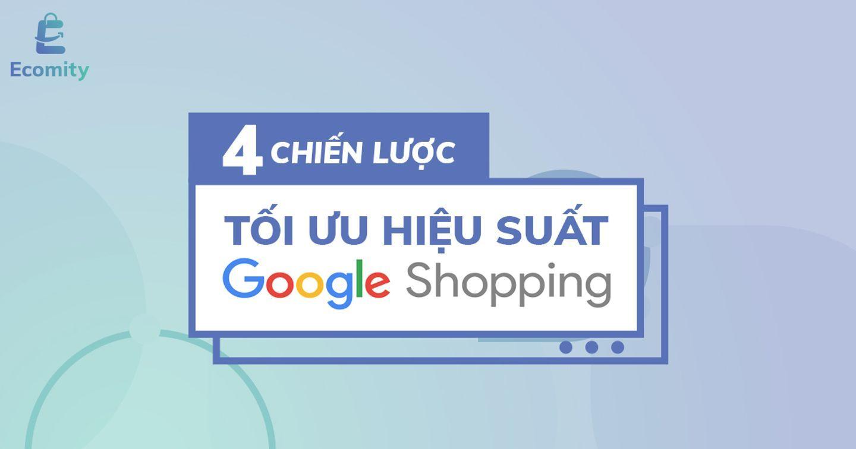 Quảng cáo Google Shopping: 4 chiến lược tối ưu hiệu suất