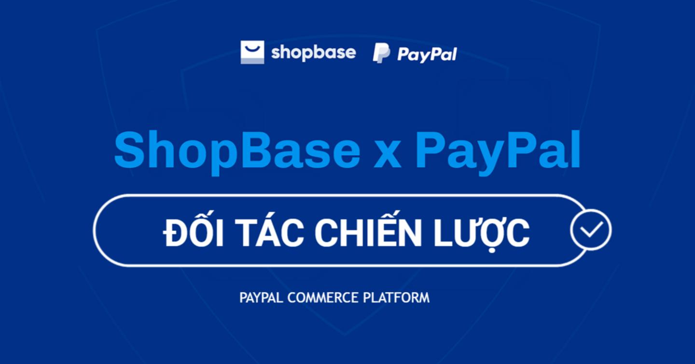ShopBase chính thức trở thành nền tảng TMĐT đầu tiên tại Việt Nam tham gia chương trình PayPal Commerce Platform