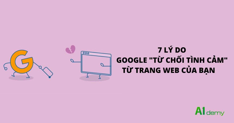 """7 Lý do khiến Google """"Từ Chối Tình Cảm"""" từ Trang Web Của Bạn"""