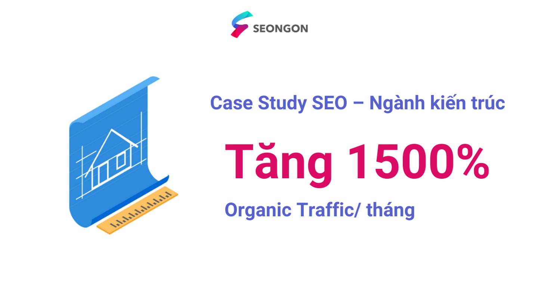 Case Study - Tăng 1500% Organic traffic tháng với SEO Tổng Thể