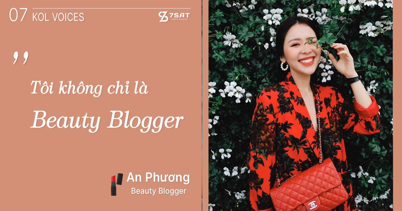 """KOL VOICES #7 - An Phương: """"Tôi không chỉ là Beauty Blogger"""""""