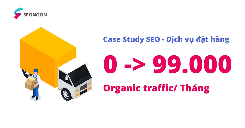 Tăng từ 0 -> 99.000 Organic traffic/ tháng [Case Study SEO]