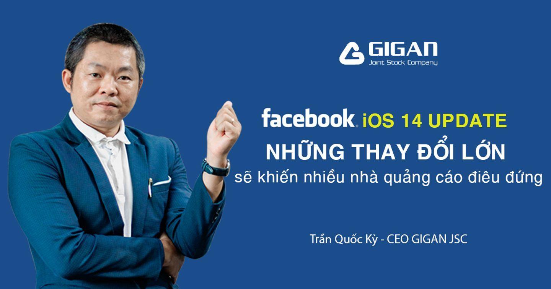 IOS 14 - Big Update Facebook toàn cầu tác động lớn thế nào đến các nhà quảng cáo?