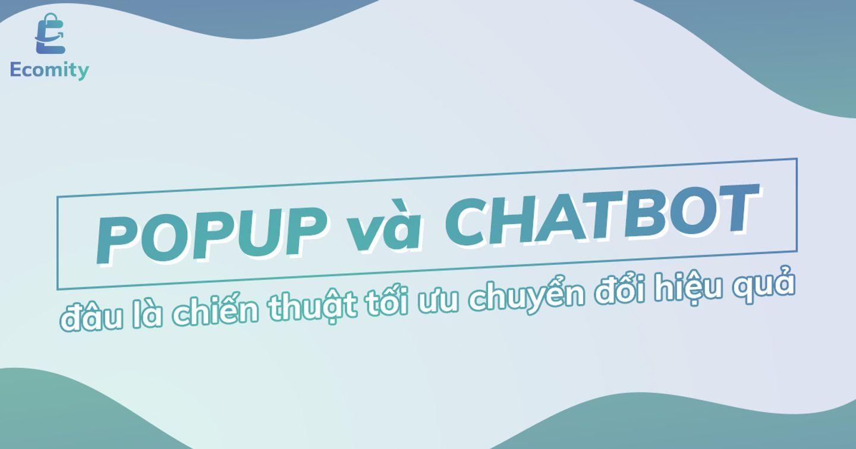 Chiến thuật tối ưu chuyển đổi hiệu quả: Popup và Chatbot