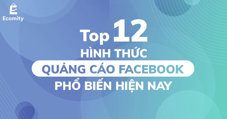 Top 12 Hình Thức Quảng Cáo FaceBook Phổ Biến Hiện Nay