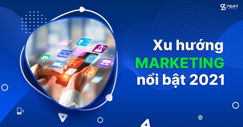 Xu hướng marketing nổi bật 2021