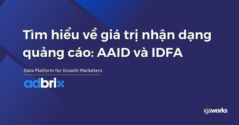 Tìm hiểu về Advertising ID và vai trò của AAID & IDFA trong Mobile Marketing