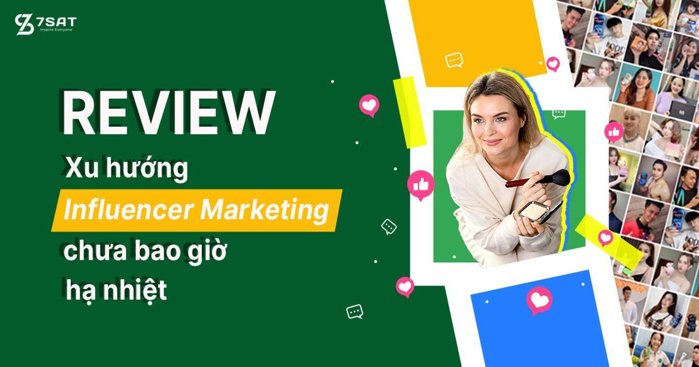 Review - Xu hướng Influencer Marketing chưa bao giờ hạ nhiệt