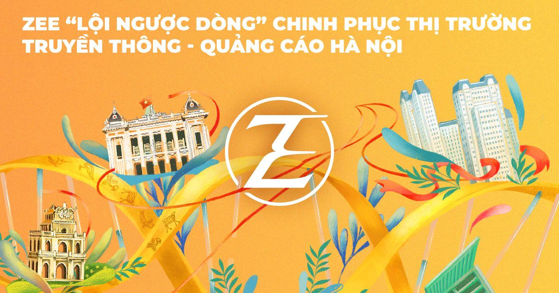 """ZEE """"lội ngược dòng"""" chinh phục thị trường truyền thông - quảng cáo Hà Nội"""