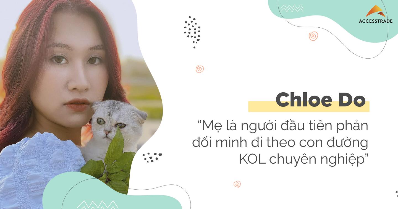 """Chloe Do: """"Mẹ là người đầu tiên phản đối mình đi theo con đường KOL chuyên nghiệp"""""""
