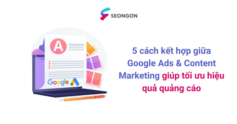5 cách kết hợp giữa Google Ads & Content Marketing giúp tối ưu hiệu quả quảng cáo