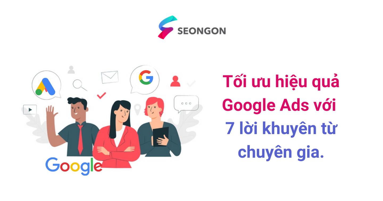 Tối ưu hiệu quả Google Ads với 7 lời khuyên từ chuyên gia