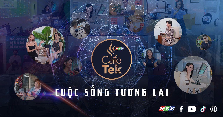 CafeTek - Cách một Chương trình Truyền hình truyền cảm hứng về cuộc sống tương lai trên không gian digital