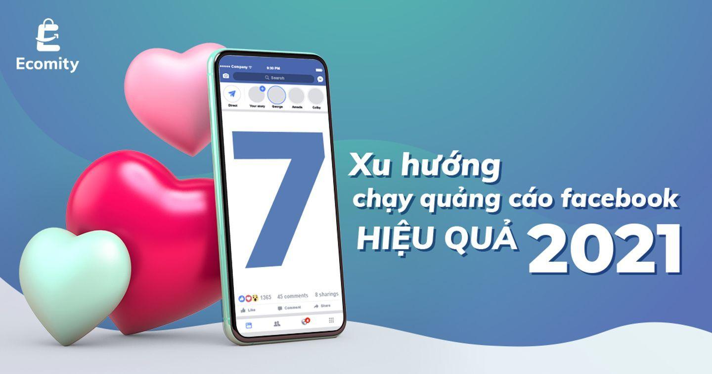 7 Xu Hướng Chạy Quảng Cáo Facebook Hiệu Quả 2021