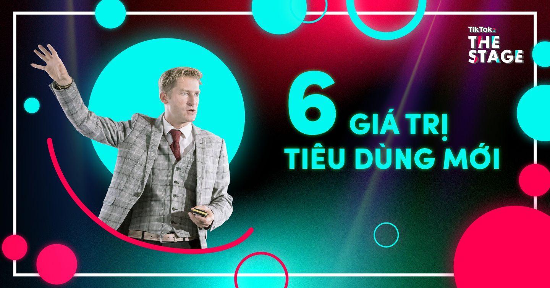 TikTok: The Stage - Giữ vững phong độ trong cuộc đua thương hiệu cùng 6 giá trị tiêu dùng mới